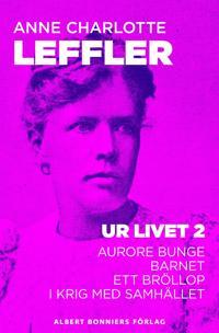 Ur livet II : Aurore Bunge. Barnet. Ett bröllop. I krig med samhället.