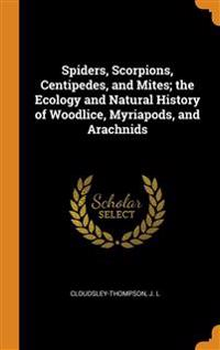 Spiders, Scorpions, Centipedes, and Mites; the Ecology and Natural History of Woodlice, Myriapods, and Arachnids