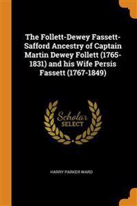 Follett-Dewey Fassett-Safford Ancestry of Captain Martin Dewey Follett (1765-1831) and his Wife Persis Fassett (1767-1849)