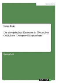 """Die dionysischen Elemente in Nietzsches Gedichten """"Dionysos-Dithyramben"""""""