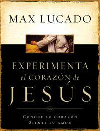 Experimente El Corazon de Jesus: Conozca Su Corazon, Sienta Su Amor = Experiencing the Heart of Jesus