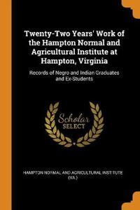 Twenty-Two Years' Work of the Hampton Normal and Agricultural Institute at Hampton, Virginia