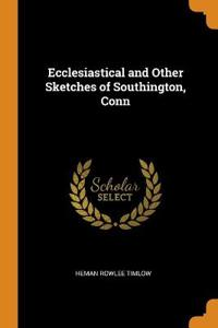 Ecclesiastical and Other Sketches of Southington, Conn
