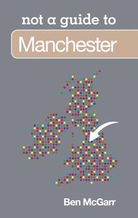 Not a Guide to: Manchester