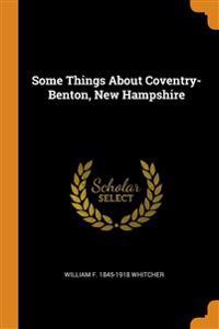 SOME THINGS ABOUT COVENTRY-BENTON, NEW H