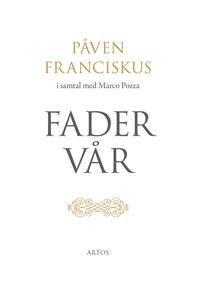 Fader Vår : påven Franciskus i samtal med Marco Pozza