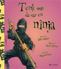 Tenk om du var en ninja - John Malam   Ridgeroadrun.org