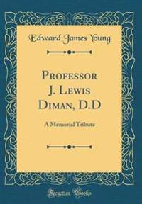 Professor J. Lewis Diman, D.D: A Memorial Tribute (Classic Reprint)