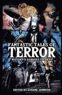 Fantastic Tales of Terror: History's Darkest Secrets