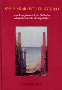 Nya himlar över en ny jord ? om Klara Johanson, Lydia Wahlström och den feministiska vänskapskärleken