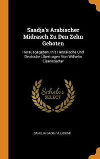 Saadja's Arabischer Midrasch Zu Den Zehn Geboten: Herausgegeben, In's Hebräische Und Deutsche Übertragen Von Wilhelm Eisenstädter