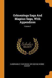 Orkneyinga Saga And Magnus Saga, With Appendices; Volume 1