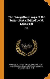 The Samyutta-Nikaya of the Sutta-Pitaka. Edited by M. L on Feer