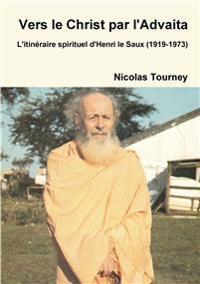 Vers le Christ par l'Advaita, l'itinŽraire spirituel d'Henri le Saux (1919-1973)