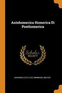 Antehomerica Homerica Et Posthomerica