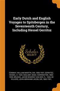 Early Dutch and English Voyages to Spitsbergen in the Seventeenth Century, Including Hessel Gerritsz