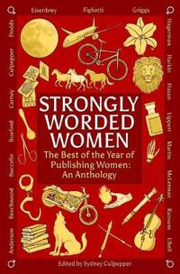 Strongly Worded Women: The Best of the Year of Publishing Women: An Anthology
