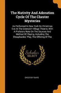 The Nativity and Adoration Cycle of the Chester Mysteries