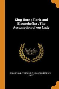 King Horn ; Floriz and Blauncheflur ; The Assumption of our Lady