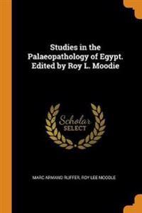 Studies in the Palaeopathology of Egypt. Edited by Roy L. Moodie