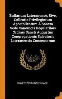 Bullarium Lateranense, Sive, Collectio Privilegiorum Apostolicorum À Sancta Sede Canonicis Regularibus Ordinis Sancti Augustini Congregationis Salvato