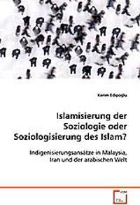Islamisierung der Soziologie oder Soziologisierung des Islam?