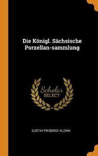Die K nigl. S chsische Porzellan-Sammlung