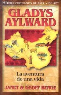 Gladys Aylward: La Aventura de Unavida