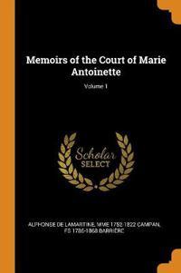 Memoirs of the Court of Marie Antoinette; Volume 1
