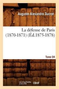 La D fense de Paris (1870-1871). Tome 04 ( d.1875-1878)