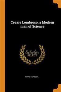 Cesare Lombroso, a Modern Man of Science