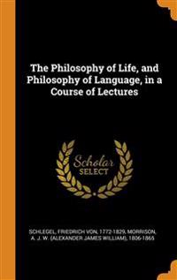 Philosophy of Life, and Philosophy of Language, in a Course of Lectures