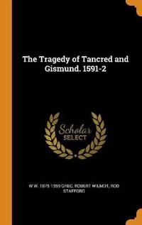 The Tragedy of Tancred and Gismund. 1591-2