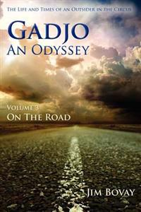 Gadjo, an Odyssey, Volume 3, on the Road: The Life and Times of an Outsider in the Circus