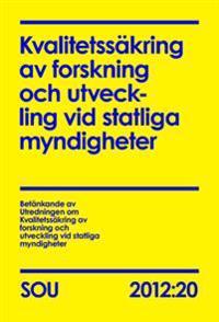 Kvalitetssäkring av forskning och utveckling vid statliga myndigheter : betänkande. SOU 2012:20