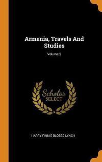Armenia, Travels And Studies; Volume 2