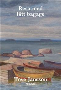 Resa med lätt bagage - Tove Jansson, Johanna Holmström pdf epub