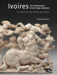 Ivoires: de La Renaissance Et Des Temps Modernes