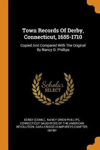 Town Records of Derby, Connecticut, 1655-1710