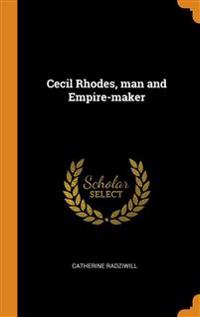 Cecil Rhodes, man and Empire-maker
