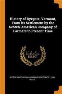 History of Ryegate, Vermont, From its Settlement by the Scotch-American Company of Farmers to Present Time