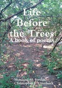 Life Before the Trees: A book of poems