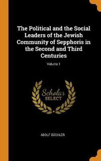The Political and the Social Leaders of the Jewish Community of Sepphoris in the Second and Third Centuries; Volume 1