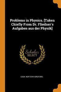 Problems in Physics. [Taken Chiefly From Dr. Fliedner's Aufgaben aus der Physik]