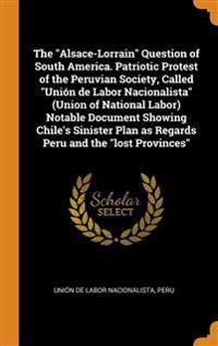 "The ""Alsace-Lorrain"" Question of South America. Patriotic Protest of the Peruvian Society, Called ""Unión de Labor Nacionalista"" (Union of National Lab"