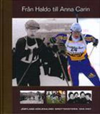 Från Haldo till Anna Carin : Jämtland-Härjedalens idrottshistoria 1908-2007