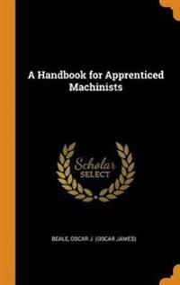 A Handbook for Apprenticed Machinists