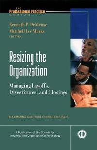 Resizing the Organization: Managing Layoffs, Divestitures, and Closings