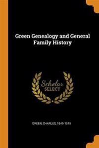 Green Genealogy and General Family History