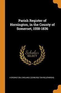 Parish Register of Horsington, in the County of Somerset, 1558-1836
